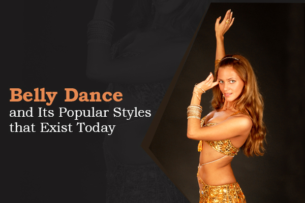 Belly Dance and Its Popular Styles that Exist Today