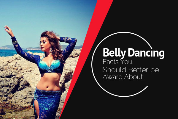 Belly Dancing Facts You Should Better be Aware About